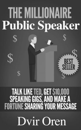 The Millionaire Public Speaker: Talk Like TED, Get $10,000 Speaking Gigs, and Ma