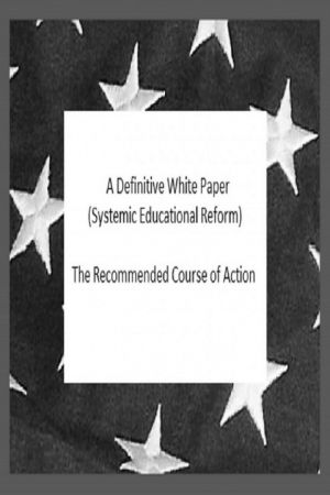 A Definitive White Paper: Systemic Educational Reform (The Recommended Course of