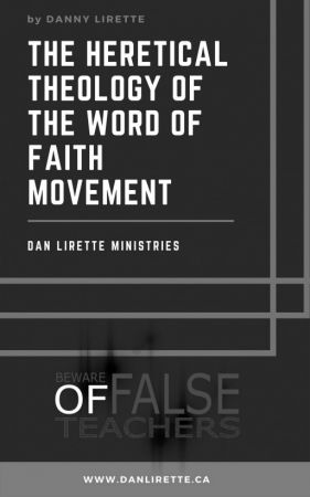 The Heretical Theology of the Word of Faith Movement