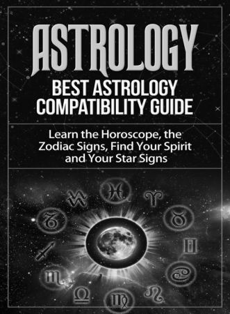 Astrology - Best Astrology Compatibility Guide. Learn the Horoscope, the Zodiac