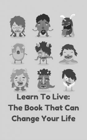 Learn To Live: The Book That Can Change Your Life