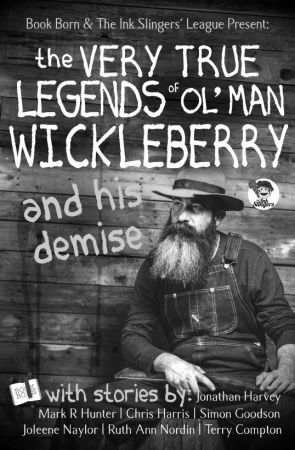 The Very True Legends of Ol' Man Wickleberry and his Demise - Ink Slingers' Anth