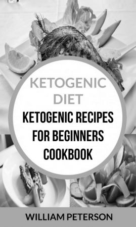 Ketogenic Diet: Ketogenic Recipes For Beginners Cookbook