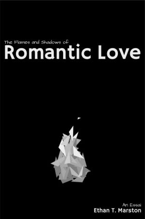The Flames and Shadows of Romantic Love: An Essai